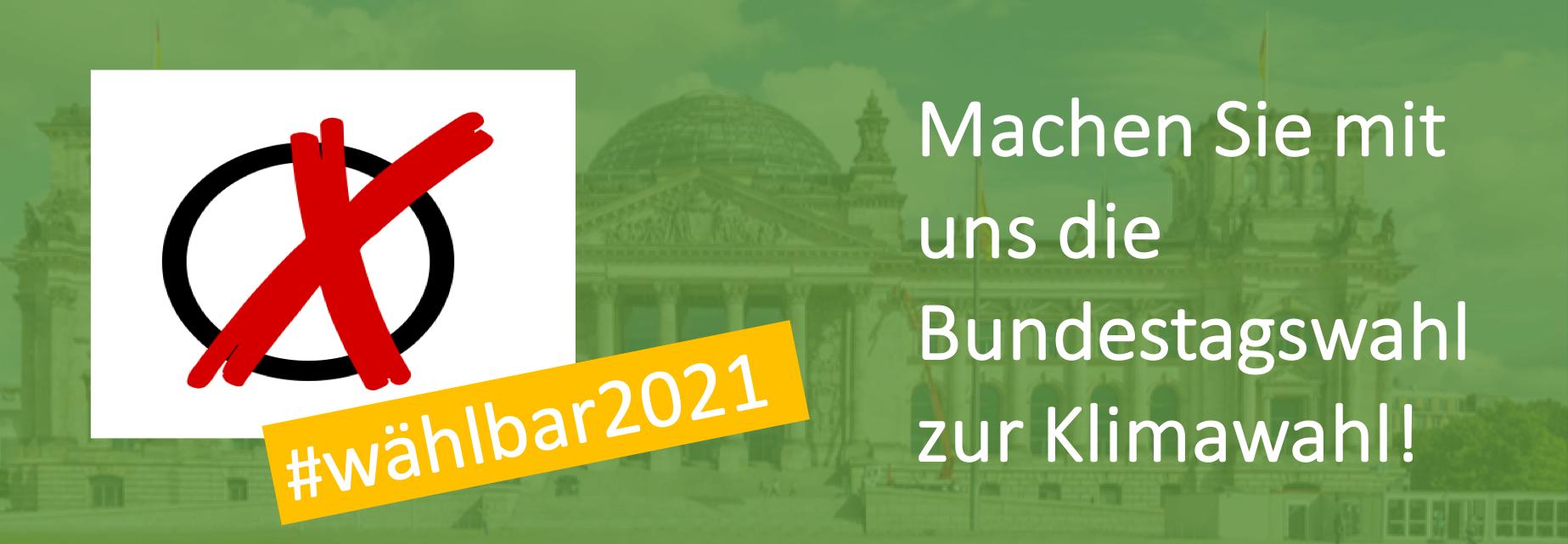 Machen Sie mit uns die Bundestagswahl zur Klimawahl!